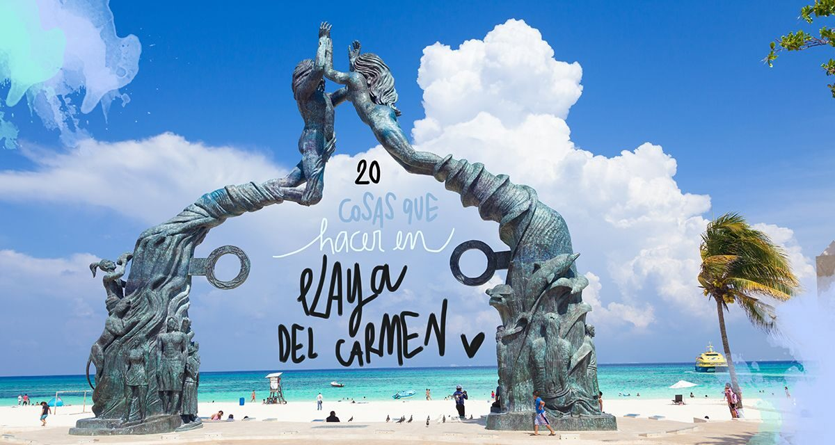 Playa del Carmen, un destino imprescindible para todo viajero